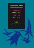 el posible imposible teatro del 27-gregorio torres nebrera-9788484724865