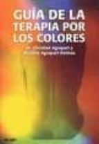 guia de la terapia por los colores: manual practico de medicina e nergetica-christian agrapart-michele agrapart-delmas-9788486668365