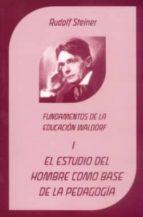 el estudio del hombre como base a la pedagogia: fundamentos de la educacion waldorf rudolf steiner 9788489197565