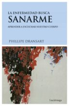 la enfermedad busca sanarme (2ª ed.) philippe dransart 9788489957565