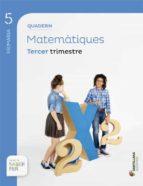 quadern matematiques  proyecto sabe fer 5º primaria 3º trimestre edicion 2014  (valenciano)-9788490589465