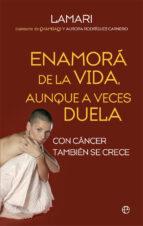enamora de la vida, aunque a veces duela: con cancer tambien se crece aurora rodriguez 9788490609965