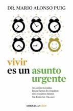 vivir es un asunto urgente mario alonso puig 9788490625965