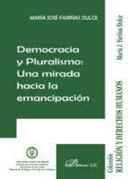 democracia y pluralismo. una mirada hacia la emancipacion maria jose fariñas dulce 9788490850565