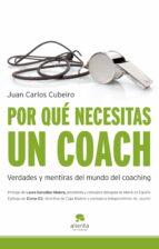 por que necesitas un coach: verdades y mentiras sobre el mundo del coaching juan carlos cubeiro 9788492414765
