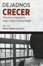 dejadnos crecer: menores migrantes bajo tutela institucional nuria empez 9788492559565
