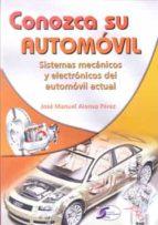conozca su automovil: sistemas mecanicos y electronicos del autom ovil actual jose manuel alonso perez 9788492779765