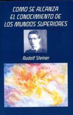 cómo se alcanza el conocimiento de los mundos superiores rudolf steiner 9788492843565