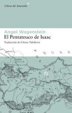 el pentateuco de isaac: sobre la vida de isaac jacob blumenfeld d urante dos guerras, en tres campos de concentracion y en cinco patrias-angel wagenstein-9788493591465