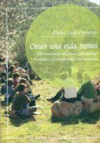 crear una vida juntos: herramientas practicas para formar ecoalde as y comunidades intencionales diana leafe christian 9788493787165