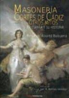 masonería, cortes de cádiz y otros mitos en españa y su historia fernando alvarez balbuena 9788494073465