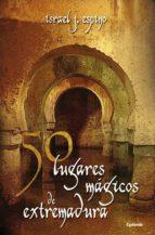 50 lugares magicos de extremadura israel j. espino 9788494381065
