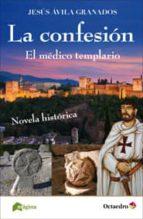 la confesion: el medico templario-jesus avila granados-9788494396465