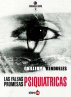 las falsas promesas psiquiátricas-guillermo rendueles olmedo-9788494463365