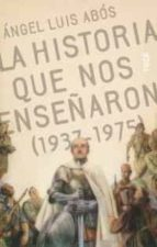 la historia que nos enseñaron (1937-1975)-juan luis abos-9788495440365