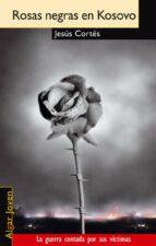 rosas negras en kosovo jesus cortes 9788495722065