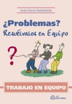 trabajo en equipo: ¿problemas? resuelvalos en equipo-jesus garcia sanchidrian-9788496169265