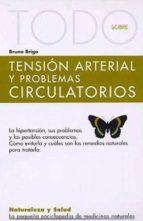 todo sobre tension arterial y problemas circulatorios (naturaleza y salud, 24) bruno brigo 9788496194465