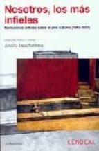 nosotros, los mas infieles: narraciones criticas sobre el arte cu bano (1993-2005)-andres isaac santana-9788496898165