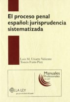 proceso penal español: jurisprudencia sistematizada luis maria uriarte valiente 9788497258265