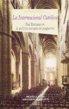 la internacional catolica: pax romana en la politica europea de p osguerra glicerio sanchez recio 9788497423465