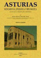 asturias monumental epigrafia y diplomatica: datos para la histor ia de la provincia (ed. facsimil) ciriaco miguel vigil 9788497610865