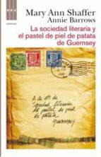 la sociedad literaria y el pastel de piel de patata de guernsey mary ann shaffer 9788498678765
