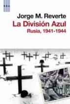 la division azul: rusia, 1941-1944-jorge m. reverte-9788498679465