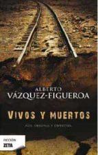 vivos y muertos-alberto vazquez-figueroa-9788498722765