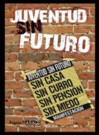 juventud sin futuro: sin casa, sin curro, sin pension, sin miedo 9788498883565