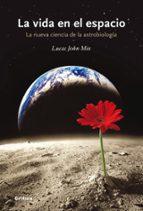 la vida en el espacio. la nueva ciencia de la astrobiologia lucas john mix 9788498920765