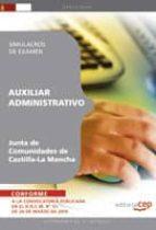 AUXILIAR ADMINISTRATIVO. JUNTA DE COMUNIDADES DE CASTILLA-LA MANC HA. SIMULACROS DE EXAMEN