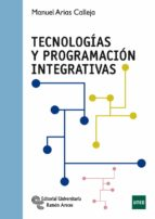 tecnologias y programacion integrativas-manuel arias calleja-9788499611365