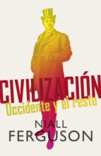 civilizacion: occidente y el resto niall ferguson 9788499920665