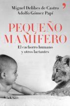 pequeño mamifero-miguel delibes de castro-adolfo gomez papi-9788499986265