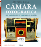 historia de la camara fotografica. del daguerrotipo a la imagen digital-todd gustavson-9789089987365