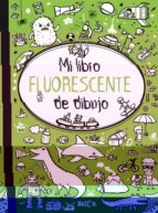 El libro de Mi libro fluorescente para dibujar verde autor VV.AA. DOC!