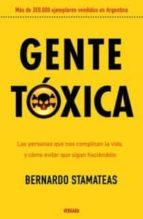 gente toxica: las personas que nos complican la vida y como evita r que sigan haciendolo bernardo stamateas 9789501524765