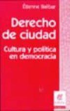 derecho de ciudad: cultura y politica en democracia-etienne balibar-9789506024765