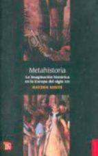 metahistoria: la imaginacion historica hayden white 9789681634865