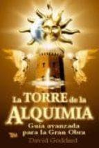la torre de la alquimia: guia avanzada para la gran obra-david goddard-9789706664365