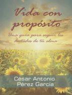 vida con propósito: una guía para seguir los dictados de tu alma (ebook) cdlap00003765