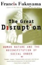 the great disruption: human nature and the reconstitution of soci al order francis fukuyama 9780684865775