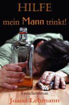 hilfe   mein mann trinkt! (ebook) joana lehmann 9783742791375