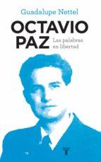 octavio paz. las palabras en libertad (ebook)-guadalupe nettel-9786071134875