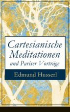 CARTESIANISCHE MEDITATIONEN UND PARISER VORTRÄGE (VOLLSTÄNDIGE AUSGABE)