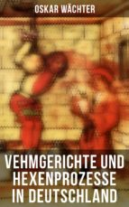 vehmgerichte und hexenprozesse in deutschland (gesamtausgabe in 2 bänden) (ebook) oskar wächter 9788027217175