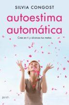 autoestima automatica: cree en ti y alcanza tus metas-silvia congost-9788408136675