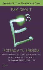 e3: potencia tu energia: nueve experimentos mas que demuestran que la magia y los milagros trabajan a tiempo completo-pam grout-9788408141075