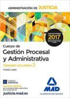 CUERPO DE GESTION PROCESAL Y ADMINISTRATIVA DE LA ADMINISTRACION DE JUSTICIA: TEMARIO (VOL. 3)